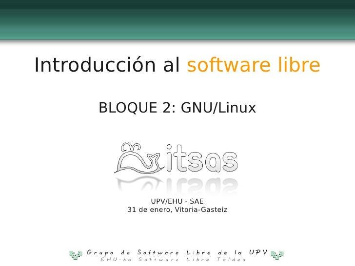Introducción al software libre        BLOQUE 2: GNU/Linux                    UPV/EHU - SAE          31 de enero, Vitoria-G...