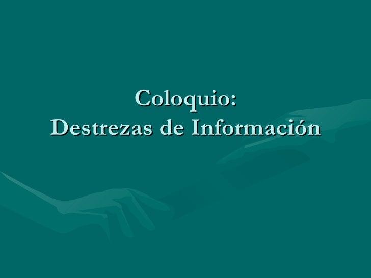 Coloquio: Destrezas de Información