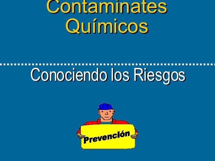 Contaminates Químicos   Conociendo los Riesgos