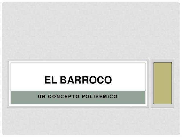 U N C O N C E P TO P O L I S É M I C O EL BARROCO