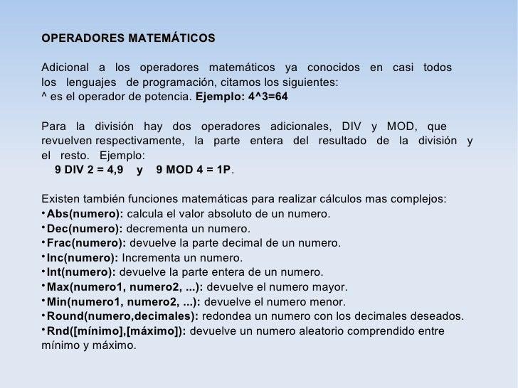 OPERADORES MATEMÁTICOSAdicional a los operadores matemáticos ya conocidos en casi todoslos lenguajes de programación, cita...