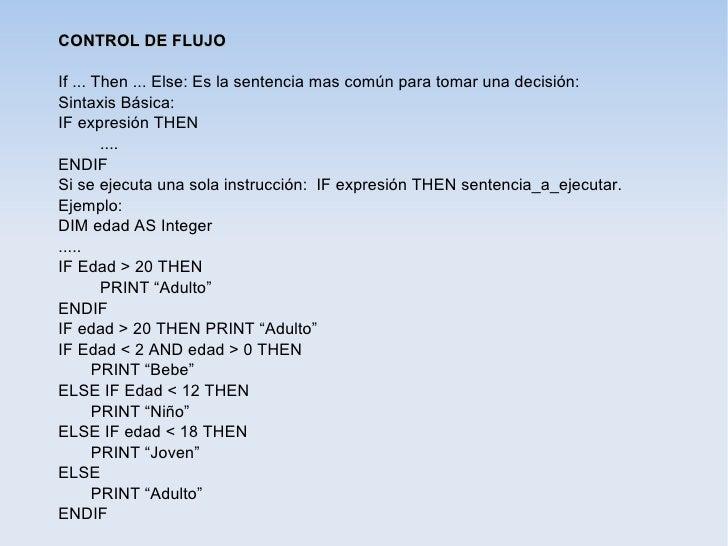 CONTROL DE FLUJOIf ... Then ... Else: Es la sentencia mas común para tomar una decisión:Sintaxis Básica:IF expresión THEN ...