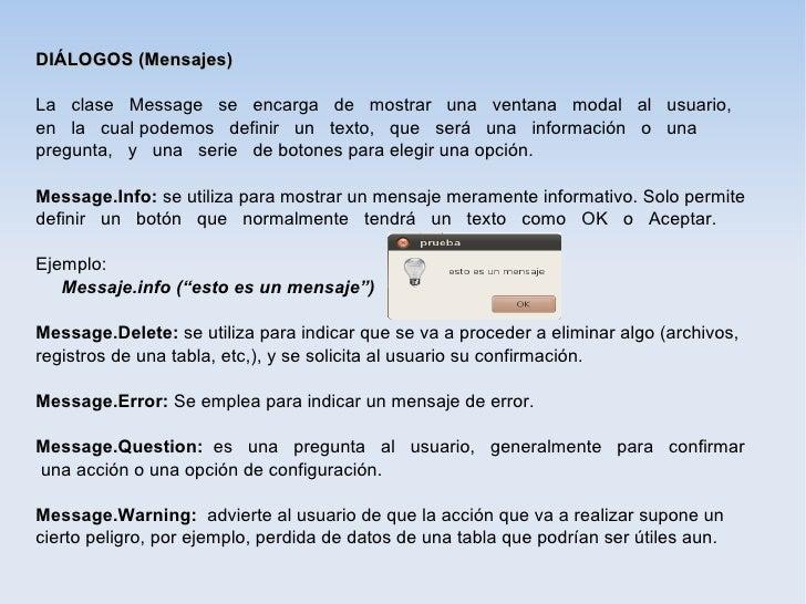 DIÁLOGOS (Mensajes)La clase Message se encarga de mostrar una ventana modal al usuario,en la cual podemos definir un texto...