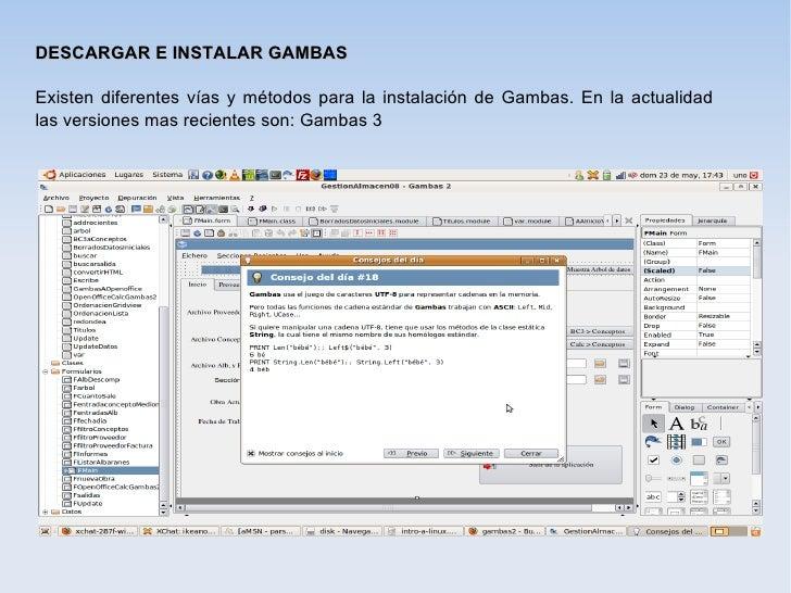 DESCARGAR E INSTALAR GAMBASExisten diferentes vías y métodos para la instalación de Gambas. En la actualidadlas versiones ...