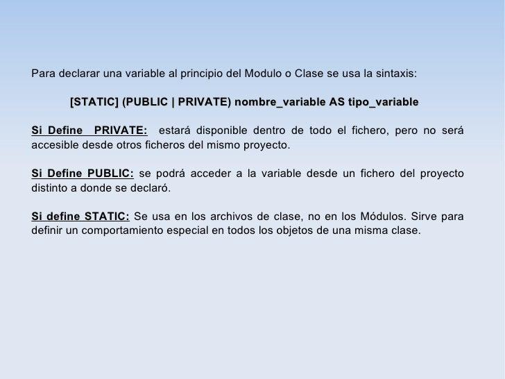 Para declarar una variable al principio del Modulo o Clase se usa la sintaxis:       [STATIC] (PUBLIC   PRIVATE) nombre_va...