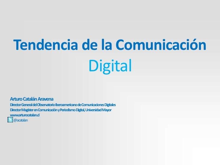 Tendencia de la Comunicación                                                  DigitalArturo Catalán AravenaDirectorGeneral...