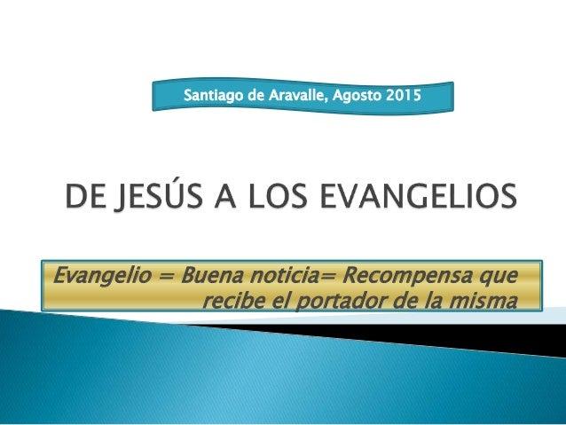 Evangelio = Buena noticia= Recompensa que recibe el portador de la misma Santiago de Aravalle, Agosto 2015