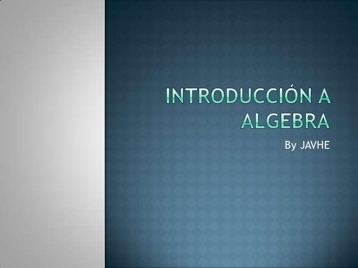 Introducción a algebra<br />By JAVHE<br />