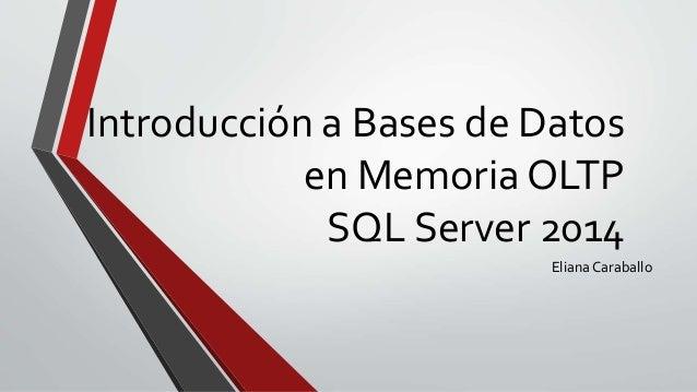 Introducción a Bases de Datos en Memoria OLTP SQL Server 2014 Eliana Caraballo