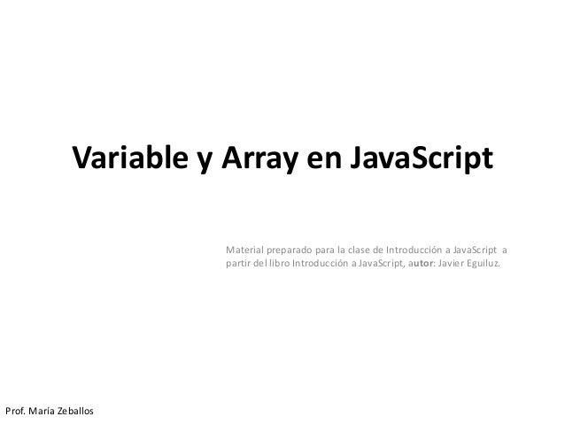 Variable y Array en JavaScript Material preparado para la clase de Introducción a JavaScript a partir del libro Introducci...