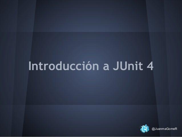 Introducción a JUnit 4  @JuanmaGomeR