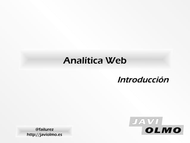 Analítica Web@failurezhttp://javiolmo.esIntroducción