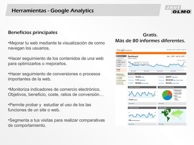 Herramientas - Google AnalyticsBeneficios principales•Mejorar tu web mediante la visualización de comonavegan los usuarios...