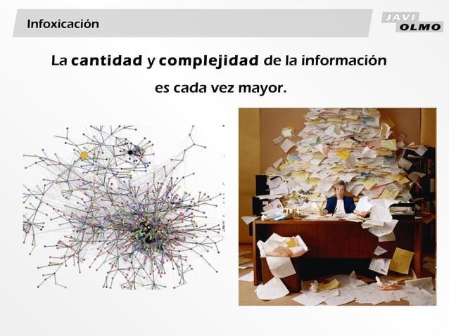 La cantidad y complejidad de la informaciónes cada vez mayor.Infoxicación