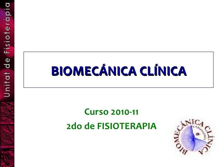 BIOMECÁNICA CLÍNICA      Curso 2010-11  2do de FISIOTERAPIA