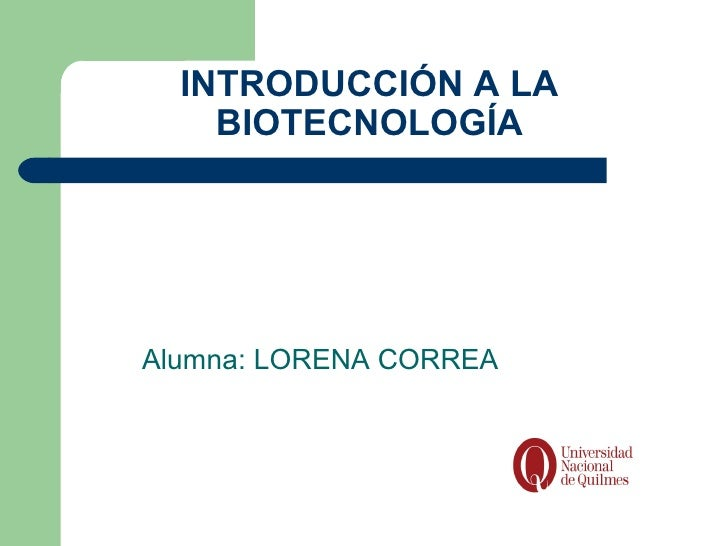INTRODUCCIÓN A LA    BIOTECNOLOGÍAAlumna: LORENA CORREA