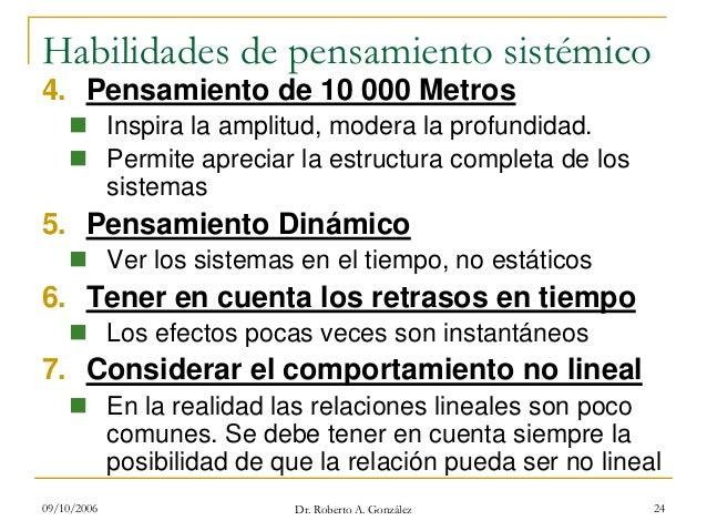 09/10/2006 Dr. Roberto A. González 24 Habilidades de pensamiento sistémico 4. Pensamiento de 10 000 Metros Inspira la ampl...