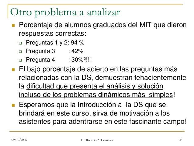09/10/2006 Dr. Roberto A. González 34 Otro problema a analizar Porcentaje de alumnos graduados del MIT que dieron respuest...