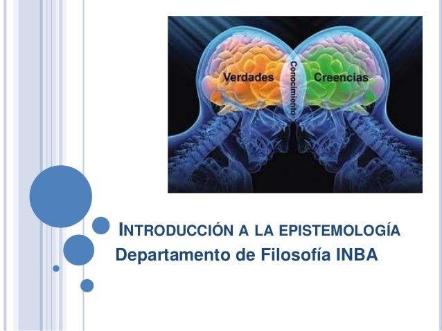 INTRODUCCIÓN A LA EPISTEMOLOGÍA Departamento de Filosofía INBA