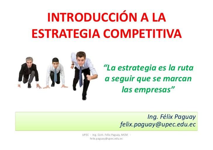 "INTRODUCCIÓN A LAESTRATEGIA COMPETITIVA                      ""La estrategia es la ruta                      a seguir que s..."