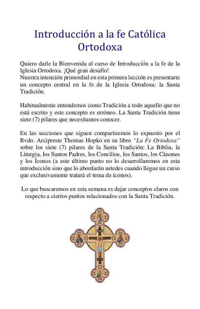 Introducción a la fe Católica Ortodoxa Quiero darle la Bienvenida al curso de Introducción a la fe de la Iglesia Ortodoxa....