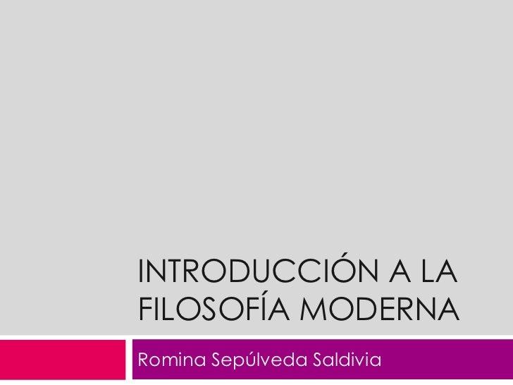 Introducción a la Filosofía Moderna<br />Romina Sepúlveda Saldivia<br />