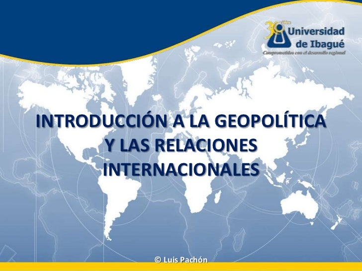 INTRODUCCIÓN A LA GEOPOLÍTICA Y LAS RELACIONES INTERNACIONALES<br />