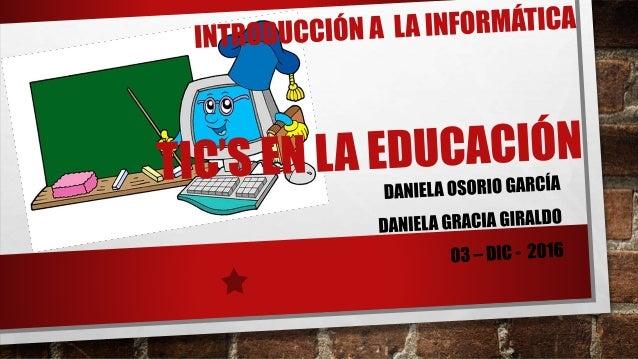 """¿QUE SON LAS TIC'S EN LA EDUCACIÓN? • """"Tic's"""" son las tecnologías de la información y la comunicación. • """"Tic's en educaci..."""