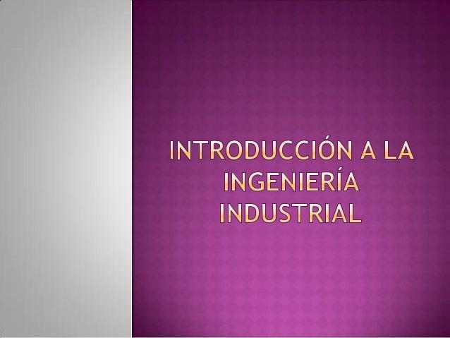 La Ingeniería Industrial es por definición larama de las ingenierías encargada delanálisis, interpretación, comprensión, d...