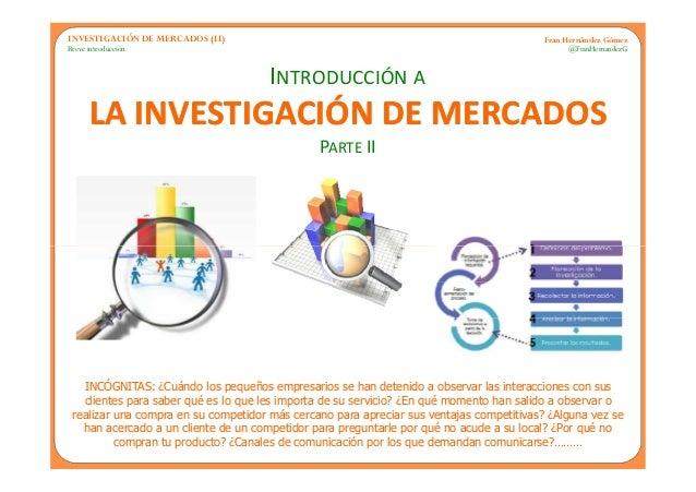 INVESTIGACIÓN DE MERCADOS (II)                                                            Fran Hernández GómezBreve introd...
