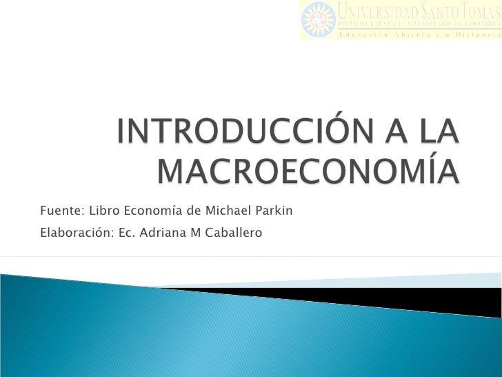Fuente: Libro Economía de Michael Parkin Elaboración: Ec. Adriana M Caballero