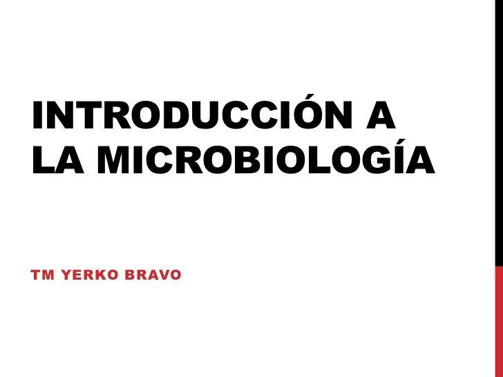 INTRODUCCIÓN ALA MICROBIOLOGÍATM YERKO BRAVO