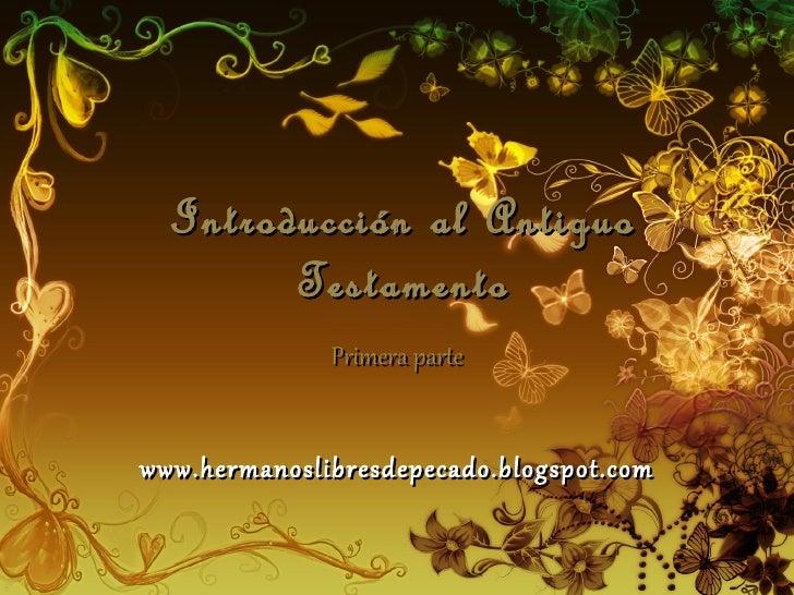 Introducción al Antiguo        Testamento              Primera partewww.hermanoslibresdepecado.blogspot.com
