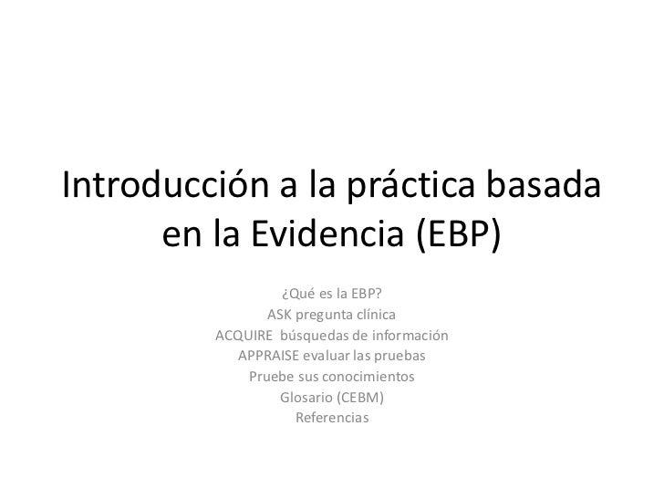 Introducción a la práctica basada      en la Evidencia (EBP)                  ¿Qué es la EBP?                ASK pregunta ...