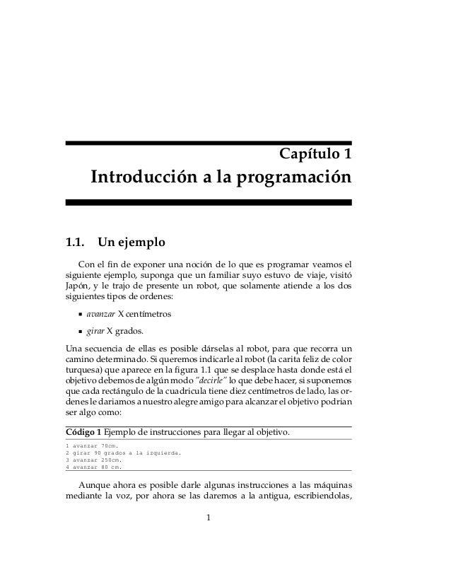 Capítulo 1 Introducción a la programación 1.1. Un ejemplo Con el fin de exponer una noción de lo que es programar veamos el...