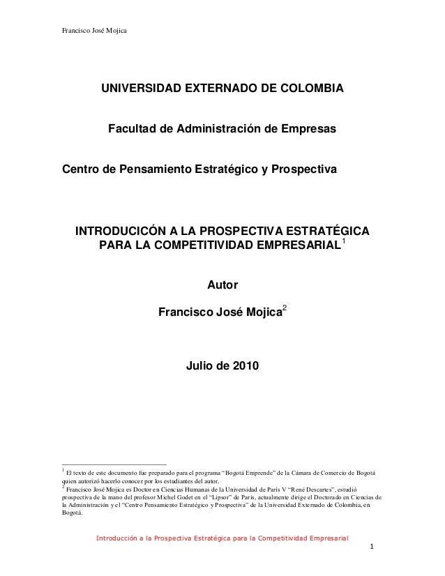 Francisco José Mojica Introducción a la Prospectiva Estratégica para la Competitividad Empresarial 1 UNIVERSIDAD EXTERNADO...