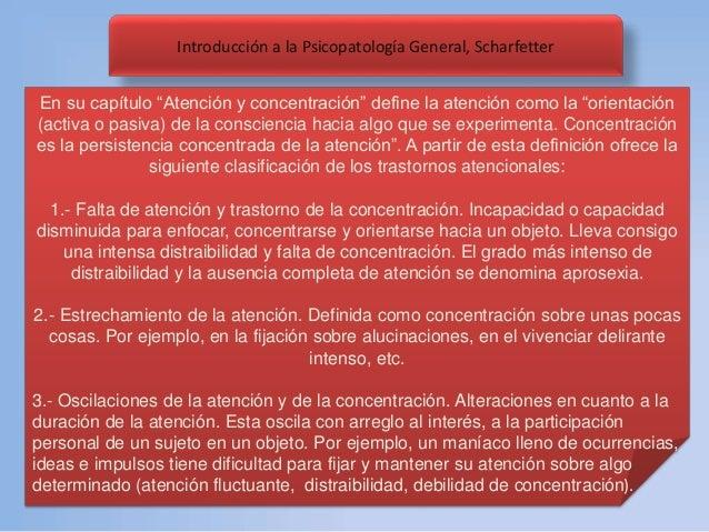 """Introducción a la Psicopatología General, Scharfetter En su capítulo """"Atención y concentración"""" define la atención como la..."""