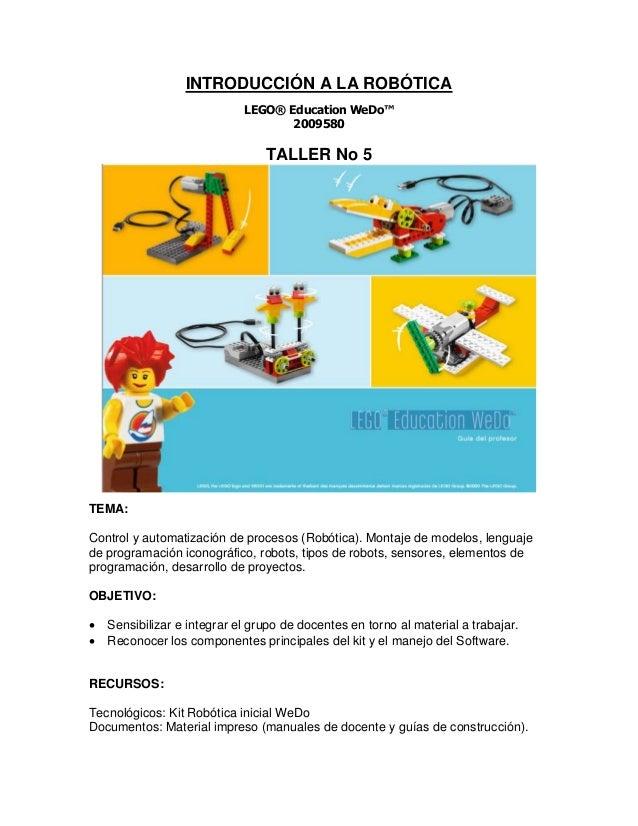 INTRODUCCIÓN A LA ROBÓTICA LEGO® Education WeDo™ 2009580 TALLER No 5 TEMA: Control y automatización de procesos (Robótica)...