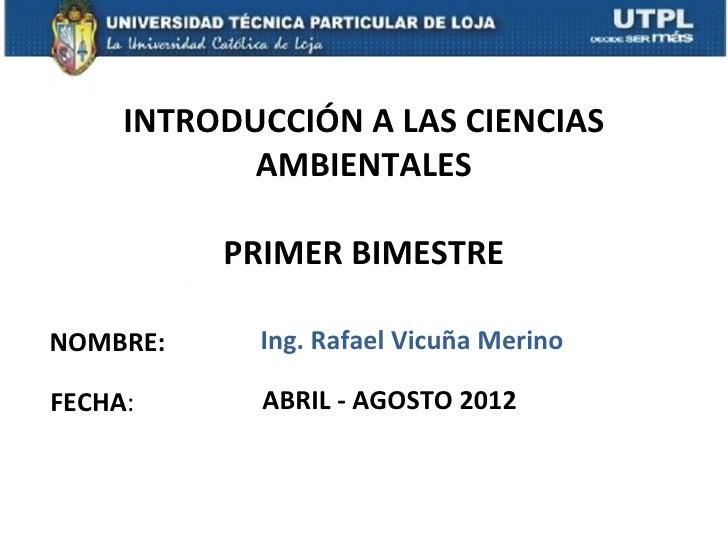 INTRODUCCIÓN A LAS CIENCIAS            AMBIENTALES          PRIMER BIMESTRENOMBRE:     Ing. Rafael Vicuña MerinoFECHA:    ...