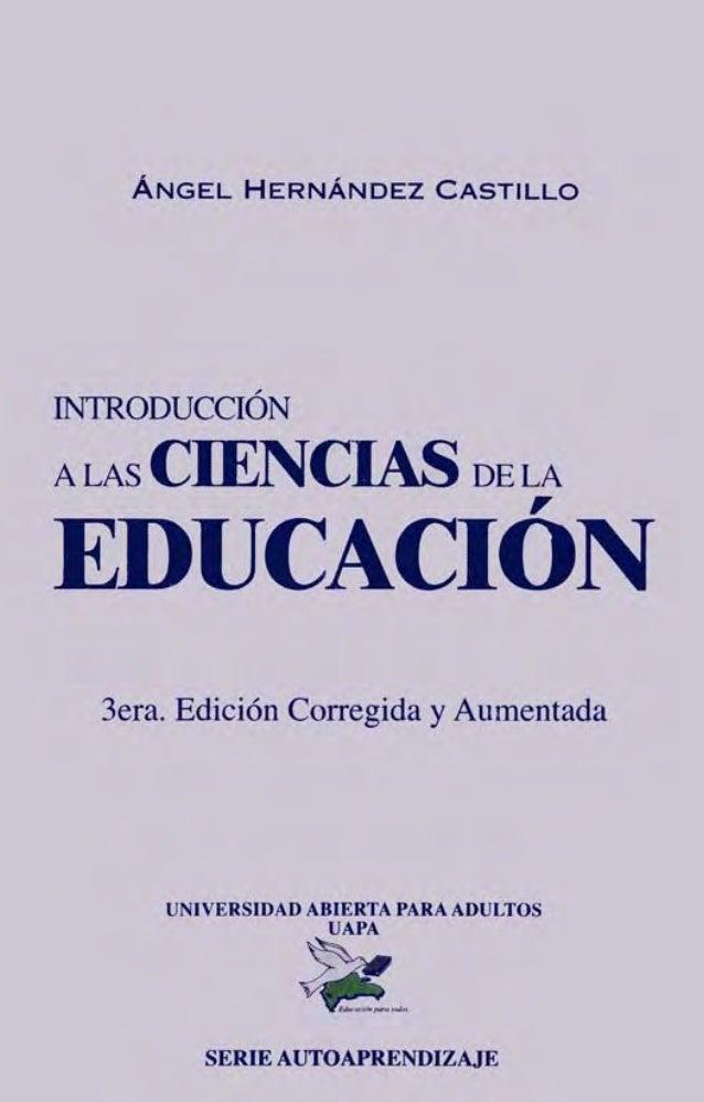 A N GEL H E R N Á N DEZ CASTILLO , INlRODUCCION A LAS CIENCIAS DE LA , EDUCACION 3era. Edición Corregida y Aumentada ( ·!'...