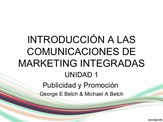 INTRODUCCIÓN A LAS COMUNICACIONES DE MARKETING INTEGRADAS UNIDAD 1 Publicidad y Promoción George E Belch & Michael A Belch