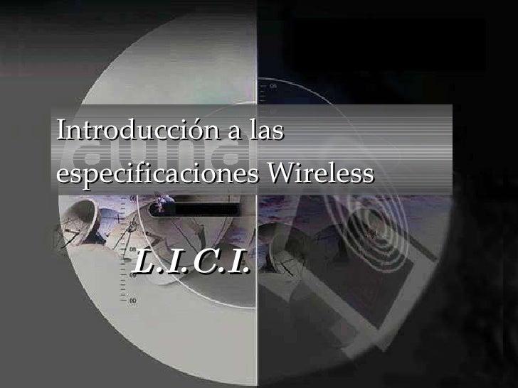 Introducción a las especificaciones Wireless L.I.C.I.
