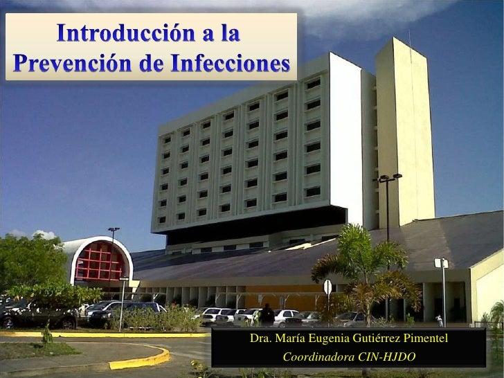 Introducción a la <br />Prevención de Infecciones<br />Dra. María Eugenia Gutiérrez Pimentel<br />Coordinadora CIN-HJDO<br />