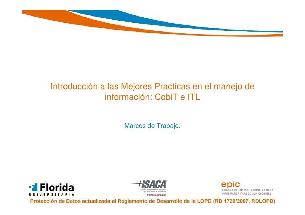 Introducción a las Mejores Practicas en el manejo de              información: CobiT e ITL                  Marcos de Trab...