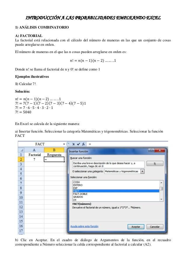 INTRODUCCIÓN A LAS PROBABILIDADES EMPLEANDO EXCEL 1) ANÁLISIS COMBINATORIO A) FACTORIAL La factorial está relacionada con ...