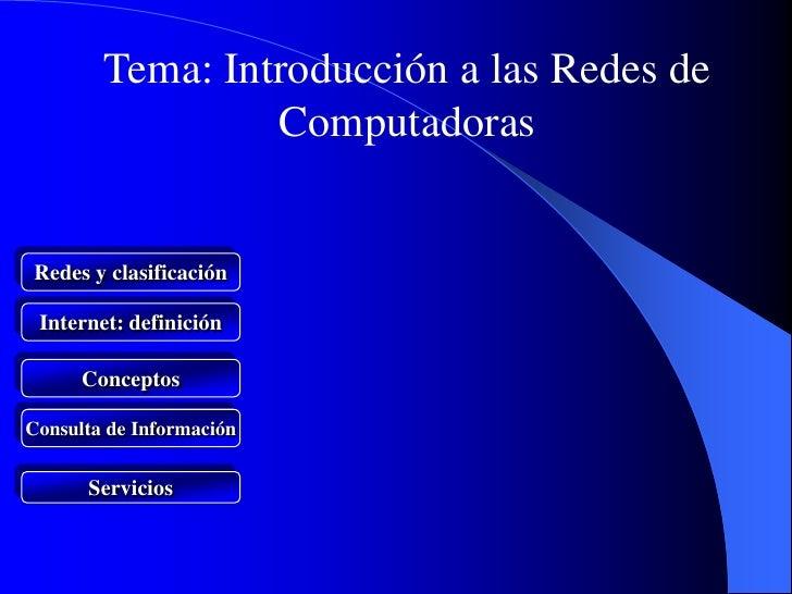 Tema: Introducción a las Redes de                 ComputadorasRedes y clasificación Internet: definición      ConceptosCon...