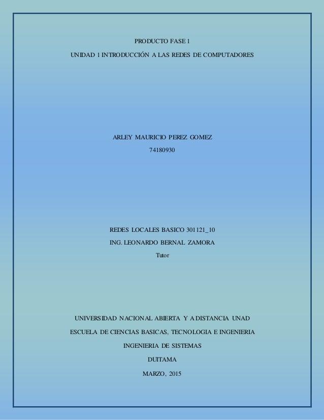 PRODUCTO FASE 1 UNIDAD 1 INTRODUCCIÓN A LAS REDES DE COMPUTADORES ARLEY MAURICIO PEREZ GOMEZ 74180930 REDES LOCALES BASICO...
