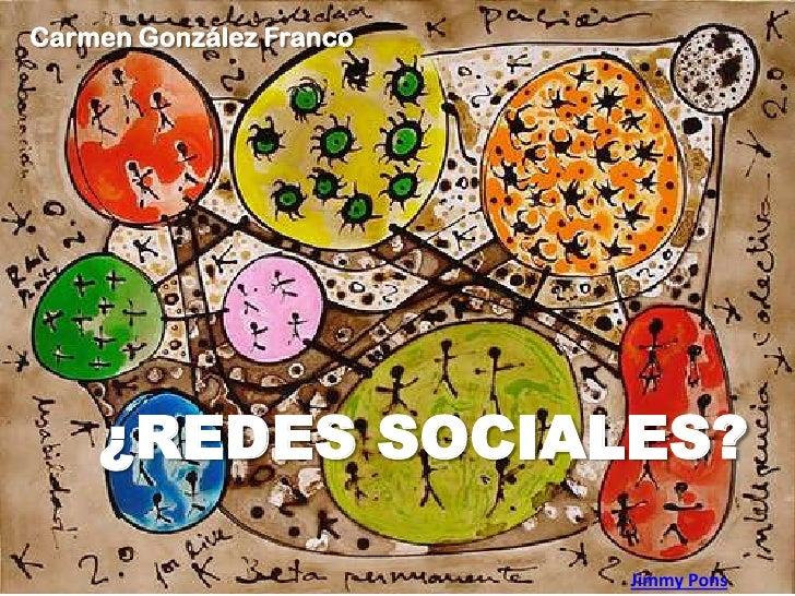 Carmen González Franco<br />¿REDES SOCIALES? <br />Jimmy Pons<br />
