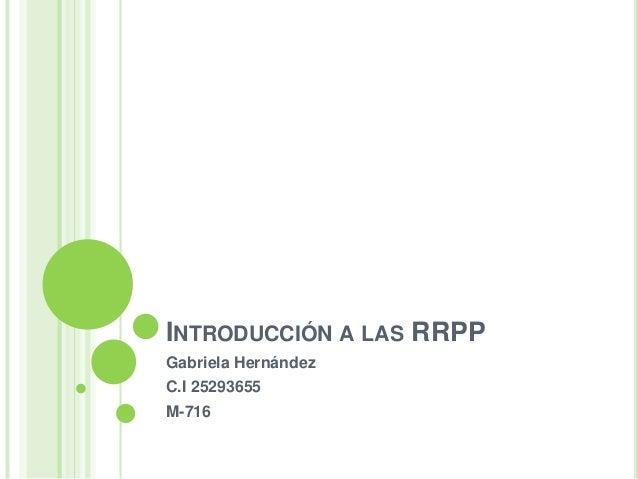INTRODUCCIÓN A LAS RRPP Gabriela Hernández C.I 25293655 M-716