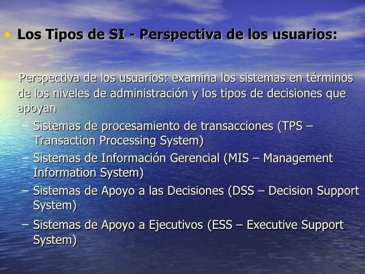 <ul><li>Los Tipos de SI - Perspectiva de los usuarios: </li></ul><ul><li>Perspectiva de los usuarios: examina los sistemas...